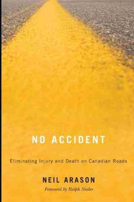 No Accident Eliminating Injury and Death on Canadian Roads by Neil Arason