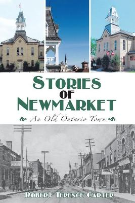 Stories of Newmarket An Old Ontario Town by Robert Terence Carter