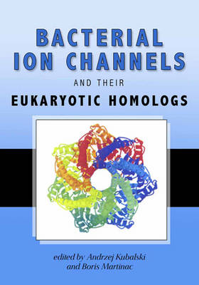 Bacterial Ion Channels and Their Eukaryotic Homologs by Andrzej Kubalski, Boris Martinac