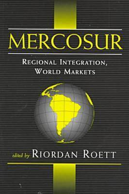 Mercosur Regional Integration, World Markets by Riordan Roett