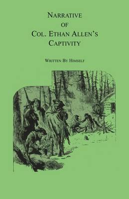 Narrative of Col. Ethan Allen's Captivity Written by Himself by Ethan Allen