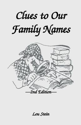Clues to Our Family Names, 2nd Edition by Lou Stein