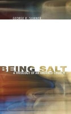 Being Salt A Theology of an Ordered Church by George R Sumner