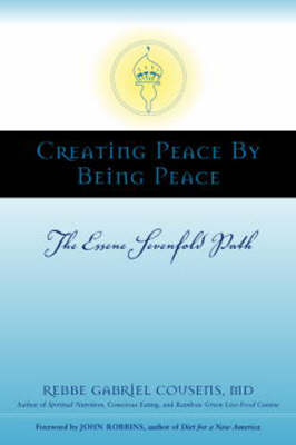 Creating Peace By Being Peace by Gabriel Cousens