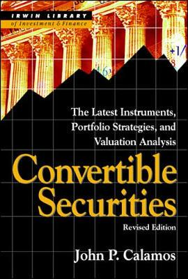Convertible Securities Instruments, Portfolios, Strategies and Valuation Analysis by John P. Calamos