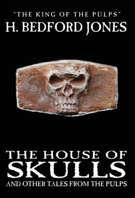 The House of Skulls and Other Tales from the Pulps by H. Bedford-Jones