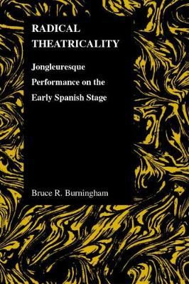 Radical Theatricality Jongleuresque Performance on the Early Spanish Stage by Bruce R. Burningham