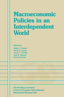 Macroeconomic Policies in an Interdependent World by Ralph C Bryant