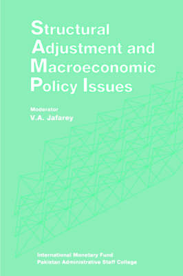 Structural Adjustment and Macroeconomic Policy Issues Papers Presented at a Seminar Held in Lahore, Pakistan, October 26-28, 1991 by V.A. Jafarey