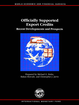 Officially Supported Export Credits Recent Developments and Prospects by Balazs Horvath, International Monetary Fund