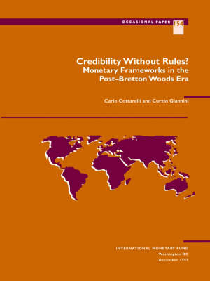 Credibility without Rules? Monetary Frameworks in the Post-Bretton Woods Era by Carlo Cottarelli, Curzio Giannini