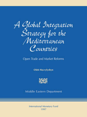 A Global Integration Strategy for the Mediterranean Countries Open Trade and Market Reforms by Oli Havrylyshyn