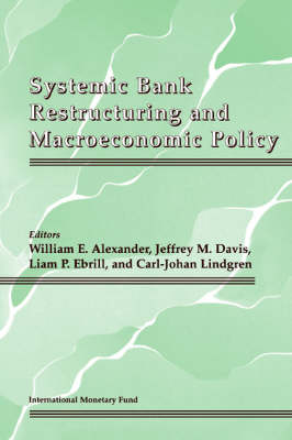 Systemic Bank Restructuring and Macroecenomic Policy by International Monetary Fund, William E. Alexander
