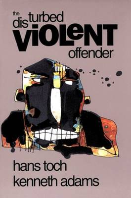 The Disturbed Violent Offender by Hans Toch, Kenneth Adams