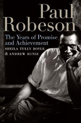 Paul Robeson The Years of Promise and Achievement by Sheila Tully Boyle, Andrew Bunie