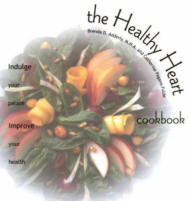 The Healthy Heart Cookbook Indulge Your Palate - Improve Your Health by Brenda Adderly, Catherine Pagano Fulde