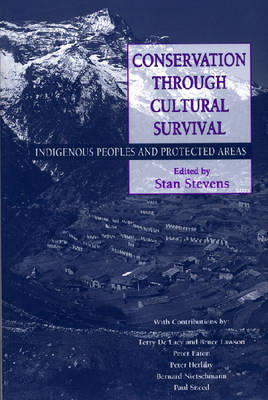 Conservation Through Cultural Survival Indigenous Peoples And Protected Areas by Stanley F. Stevens