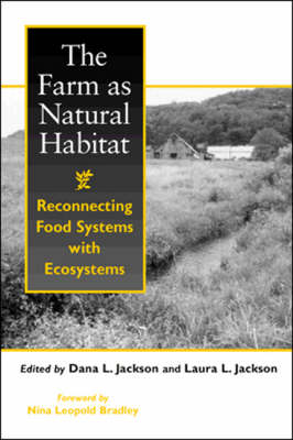 The Farm as Natural Habitat Reconnecting Food Systems With Ecosystems by Nina Leopold Bradley