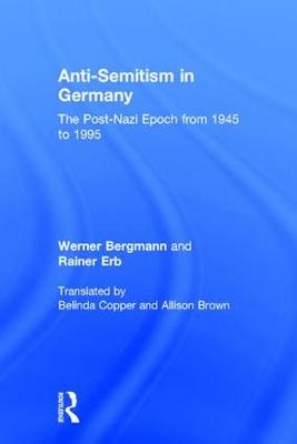 Anti-Semitism in Germany The Post-Nazi Epoch from 1945-95 by Rainer Erb