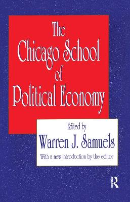 The Chicago School of Political Economy by Warren J. Samuels