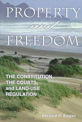 Property and Freedom Constitution, the Courts and Land-use Regulation by Bernard H. Siegan