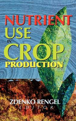 Nutrient Use in Crop Production by Zdenko Rengel, Zed Rengel