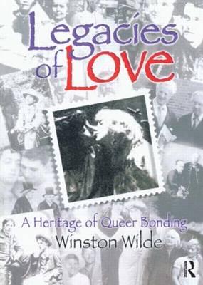 Legacies of Love A Heritage of Queer Bonding by Winston Wilde