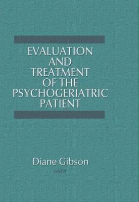 Evaluation and Treatment of the Psychogeriatric Patient by Diane Gibson