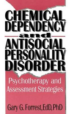 Chemical Dependency and Antisocial Personality Disorder Psychotherapy and Assessment Strategies by F. Bruce Carruth, Gary G. Forrest