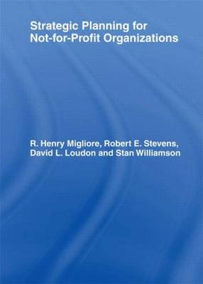 Strategic Planning for Not-for-Profit Organizations by William Winston, R. Henry Migliore, Robert E. Stevens, David L. Loudon