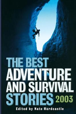 The Best Adventure and Survival Stories 2003 by Nate Hardcastle