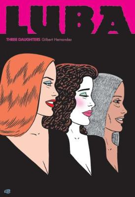 Love And Rockets: Luba - Three Daughters A Love & Rockets Book by Gilbert Hernandez