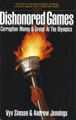 Dishonored Games Corruption, Money and Greed at the Olympics by Vyv Simson, Andrew Jennings