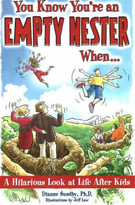 You Know You're an Empty Nester When... A Hilarious Look at Life After Kids by Dianne Sundby