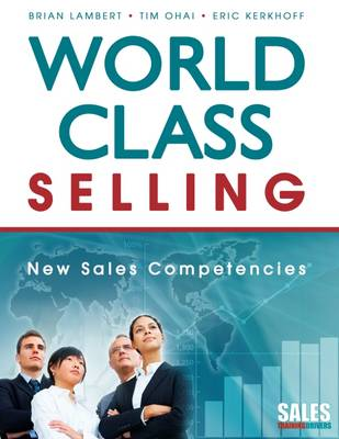 World-class Selling New Sales Competencies by Brian Lambert, Tim Ohai, Eric Kerkhoff