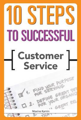 10 Steps to Successful Customer Service by Maxine Kamin