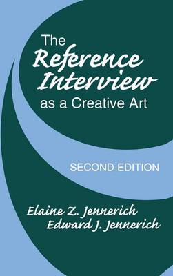 The Reference Interview as a Creative Art, 2nd Edition by Elaine Zaremba Jennerich, Edward J. Jennerich