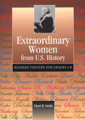 Extraordinary Women from U.S. History Readers Theatre for Grades 4-8 by Chari R. Greenberg Smith