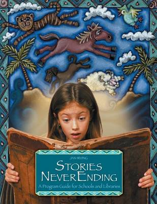 Stories NeverEnding A Program Guide for Schools and Libraries by Jan Irving