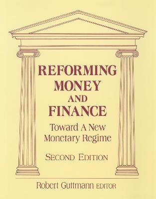 Reforming Money and Finance Institutions and Markets in Flux by Robert Guttmann