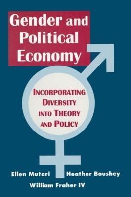 Engendered Economics Incorporating Diversity into Political Economy by Ellen Mutari, Heather Boushey, William Fraher