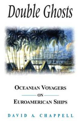 Double Ghosts Oceanian Voyagers on Euroamerican Ships by David A. Chappell