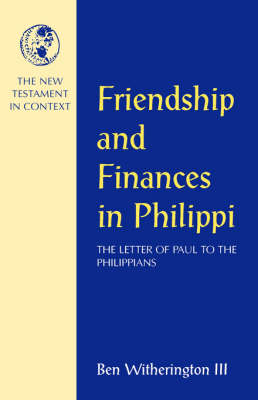 Friendship and Finances in Philippi Letter of Paul to the Philippians by Ben, III Witherington
