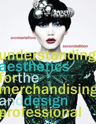 Understanding Aesthetics for the Merchandising and Design Professional by Ann Marie Fiore
