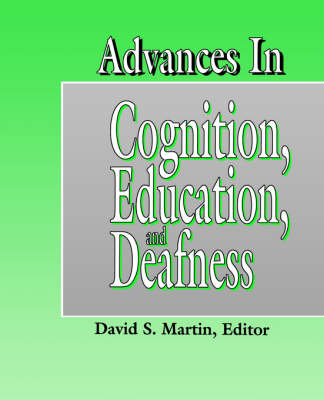 Advances in Cognition, Education, and Deafness by David S. Martin