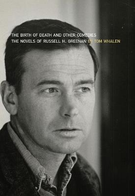 The Birth of Death and Other Comedies The Novels of Russell H. Greenan by Tom Whalen