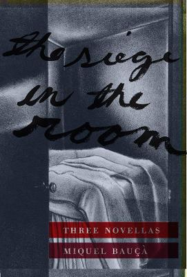 The Siege in the Room Three Novellas by Miquel Bauca, Martha Tennent