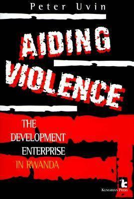 Aiding Violence Development Enterprise in Rwanda by Peter Uvin