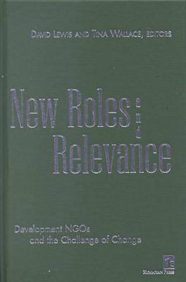 New Roles and Relevance Development Ngos and the Challenge of Change by Tina Wallace