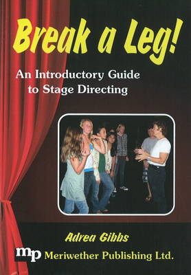 Break a Leg! An Introductory Guide to Stage Directing by Adrea Gibbs